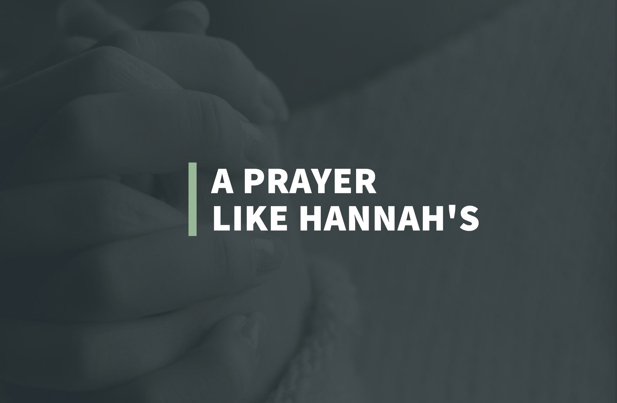 Hannah, A Woman of Prayer, Pt. 2