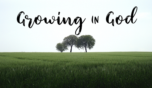 Growth in God – Pt. 1